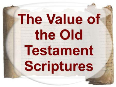 "The Value of the Old Testament Scriptures. 2 Peter 3:16 - ""Scripture"" Scripture = graphe Scripture = graphe  ""1) a writing, thing written 2) the Scripture,"