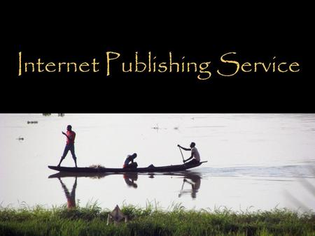 Internet Publishing Service. Worldwide… people speak more than 7,100 languages…