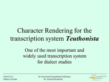 2008-04-11 Tallinn, Estonia Dr. Rosemarie Spannbauer-Pollmann, Dr. Johann Dirndorfer Character Rendering for the transcription system Teuthonista One of.
