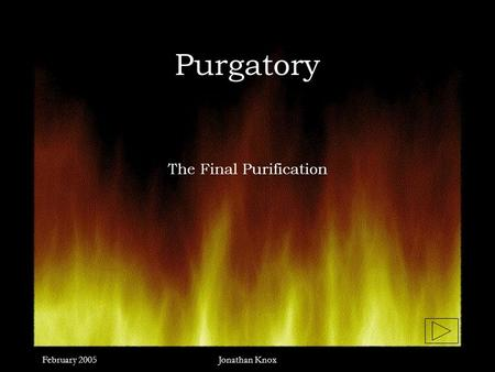 February 2005Jonathan Knox Purgatory The Final Purification.
