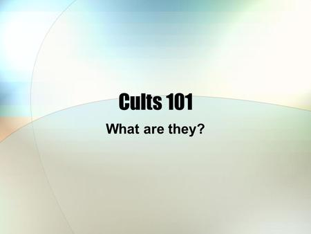 Cults 101 What are they?. What is a cult? The definition of a cult is it is a system of religious worship or ritual; devoted attachment to, or extravagant.