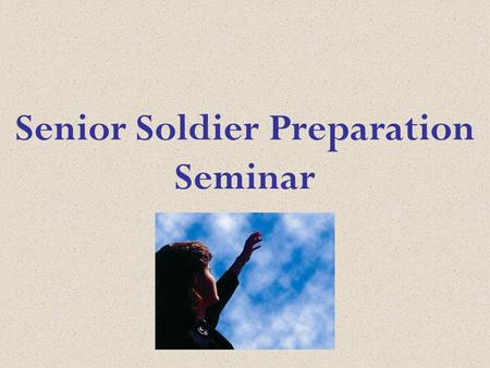 Senior Soldier Preparation Seminar. God's Great Message to Man Introduction & Doctrine 1 Session 1.