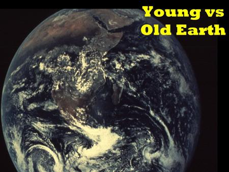 Young vs Old Earth. YOUNG vs OLD EARTH Naturalism -5 Billion years 20 for Universe Scripture -~6,000 years (Gen 1-2, 5, 11)
