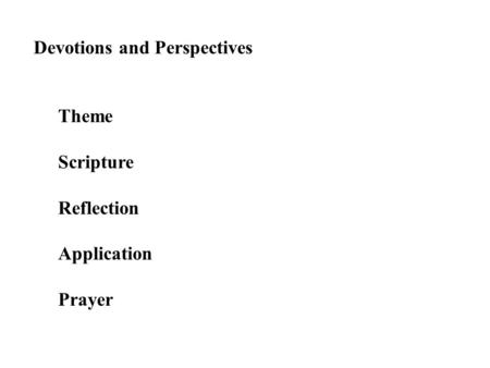 Devotions and Perspectives Theme Scripture Reflection Application Prayer.