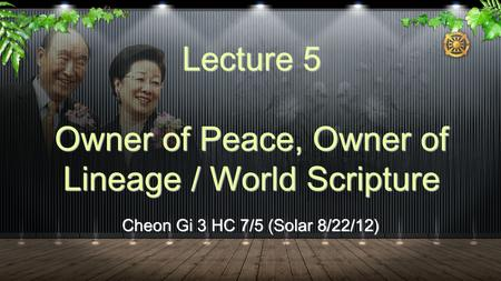 Cheon Gi 3 HC 7/5 (Solar 8/22/12) Lecture 5 Owner of Peace, Owner of Lineage / World Scripture.
