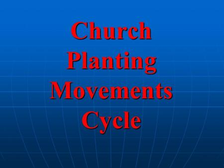 Church Planting Movements Cycle. Church Movement Strategy Dependence (Prayer, Holy Spirit) John 5:19 Dependence (Prayer, Holy Spirit) John 5:19 Community.
