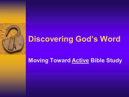 Discovering God's Word Moving Toward Active Bible Study.