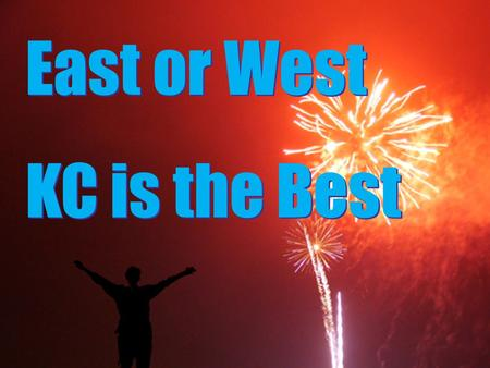 East or West KC is the Best East or West KC is the Best.