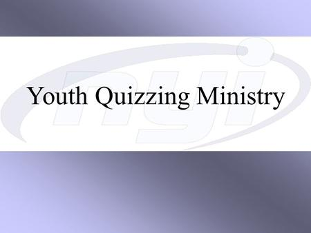 Youth Quizzing Ministry. What is Bible Quizzing? Helps youth study and learn about the Scriptures through a weekly small group Bible Study.