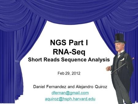 STAT115 STAT225 BIST512 BIO298 - Intro to Computational Biology NGS Part I RNA-Seq Short Reads Sequence Analysis Feb 29, 2012 Daniel Fernandez and Alejandro.