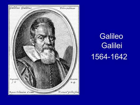 Galileo Galilei 1564-1642. 1609: Galileo builds his first telescope.