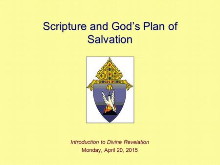 Scripture and God's Plan of Salvation Introduction to Divine Revelation Monday, April 20, 2015Monday, April 20, 2015Monday, April 20, 2015Monday, April.