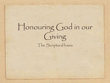 Honouring God in our Giving The Scriptural basis.