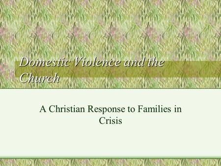 Domestic Violence and the Church A Christian Response to Families in Crisis.
