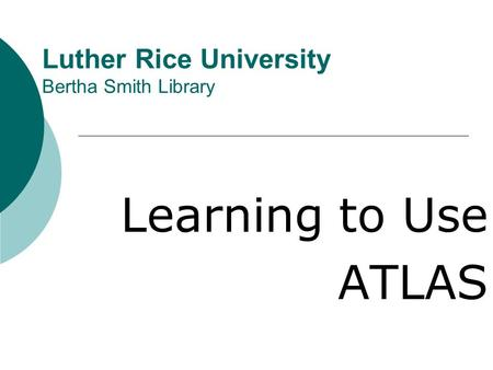 Luther Rice University Bertha Smith Library Learning to Use ATLAS.