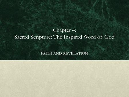 Chapter 4: Sacred Scripture: The Inspired Word of God FAITH AND REVELATION.