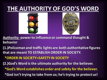 THE AUTHORITY OF GOD'S WORD Authority- power to influence or command thought & behavior (1.)Policeman and traffic lights are both authoritative figures.