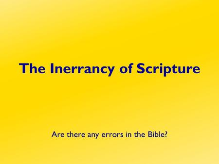 The Inerrancy of Scripture Are there any errors in the Bible?