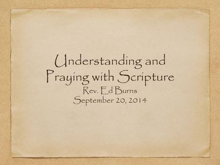 Understanding and Praying with Scripture Rev. Ed Burns September 20, 2014.