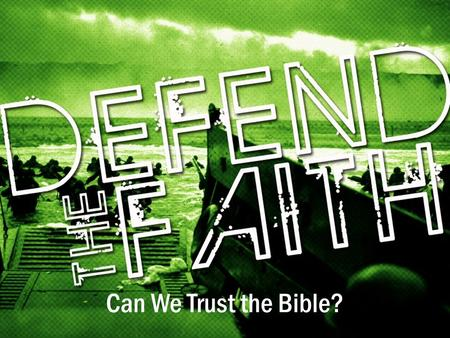 Can We Trust the Bible?. The Biblical Basis to Believe the Bible  Can we trust the Bible? YES. Why?
