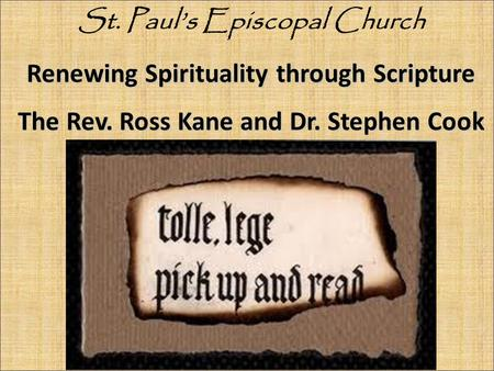 Renewing Spirituality through Scripture The Rev. Ross Kane and Dr. Stephen Cook St. Paul's Episcopal Church.
