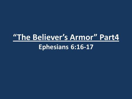 """The Believer's Armor"" Part4 Ephesians 6:16-17. I. The Sword of the Spirit."