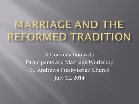 A Conversation with Participants at a Marriage Workshop St. Andrews Presbyterian Church July 12, 2014.