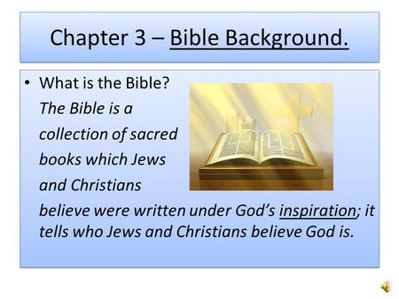 Chapter 3 – Bible Background. What is the Bible? The Bible is a collection of sacred books which Jews and Christians believe were written under God's.