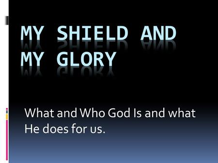"What and Who God Is and what He does for us.. Psalm 3:3-6  ""But Thou, O LORD, art a shield about me, my glory, and the One who lifts my head. I was crying."