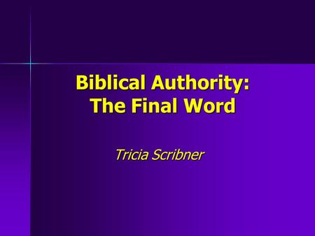 Biblical Authority: The Final Word Tricia Scribner.