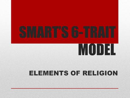 SMART'S 6-TRAIT MODEL ELEMENTS OF RELIGION.