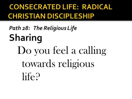 Path 28: The Religious Life Sharing Do you feel a calling towards religious life?