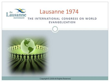 THE INTERNATIONAL CONGRESS ON WORLD EVANGELIZATION Lausanne 1974 Copyright © 2009 All Rights Reserved.