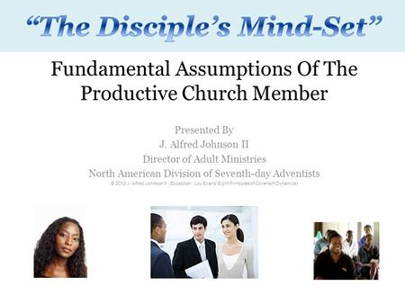Fundamental Assumptions Of The Productive Church Member Presented By J. Alfred Johnson II Director of Adult Ministries North American Division of Seventh-day.