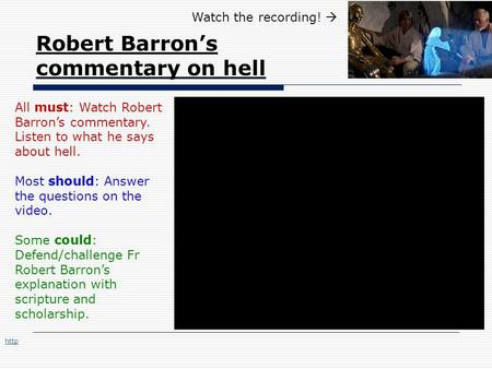 Robert Barron's commentary on hell All must: Watch Robert Barron's commentary. Listen to what he says about hell. Most should: Answer the questions on.