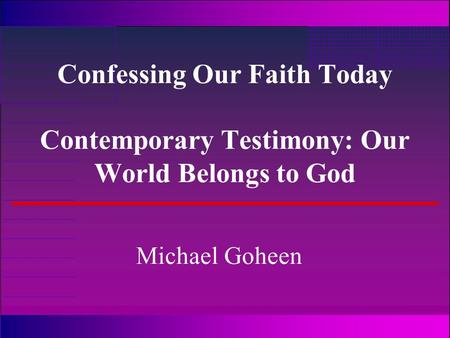 Confessing Our Faith Today Contemporary Testimony: Our World Belongs to God Michael Goheen.