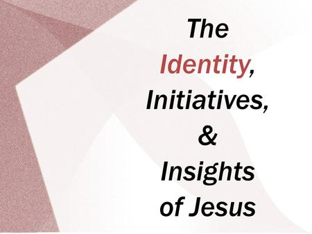 The Identity, Initiatives, & Insights of Jesus. The Identity, Initiatives, & Insights of Jesus Scripture: Revelation 3.7-22 September 30, 2012 The Sevenfold.