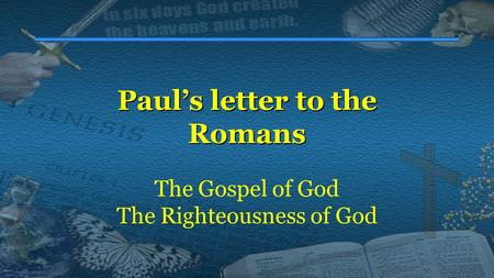 Paul's letter to the Romans The Gospel of God The Righteousness of God.