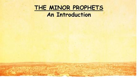 "THE MINOR PROPHETS An Introduction. What do you think about when you hear ""Minor Prophets""? Does something like this come to mind?"