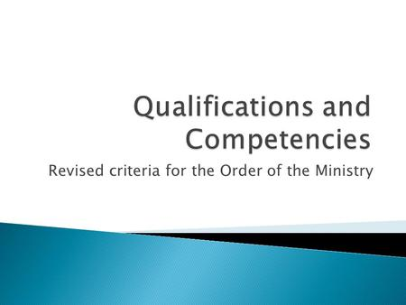 Revised criteria for the Order of the Ministry. The personThe work  Qualifications ◦ 10 qualities anticipated in persons engaged in ministry in the CCDOC.