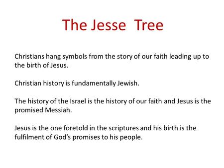 The Jesse Tree Christians hang symbols from the story of our faith leading up to the birth of Jesus. Christian history is fundamentally Jewish. The history.