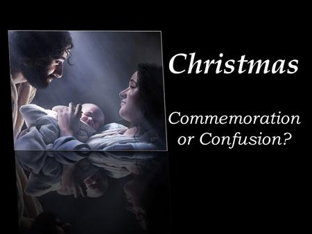 Christmas Commemoration or Confusion?. Facts About the Origin of Christmas Christmas began in the 4 th century Localized feast days observing the birth.
