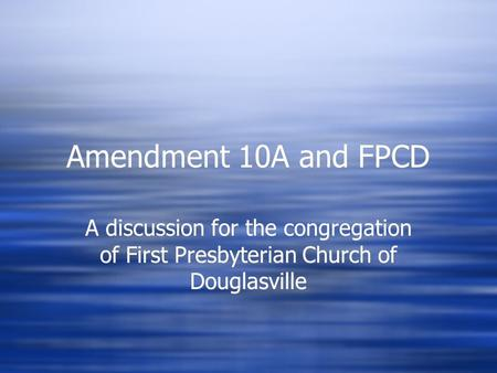 Amendment 10A and FPCD A discussion for the congregation of First Presbyterian Church of Douglasville.