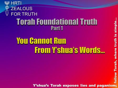 HRTIZEALOUS FOR TRUTH Y'shua's Torah exposes lies and paganism; follow Torah, where truth is simple…