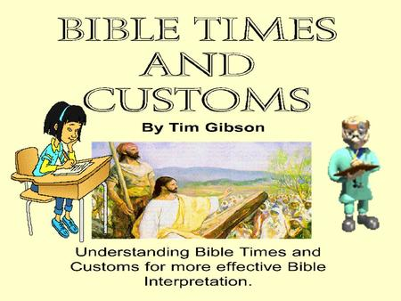 "Bible Times and Customs Introduction: The Why's And Hows of Interpreting Bible Times and Customs ""Bible Times and Customs refers to the everyday practices."