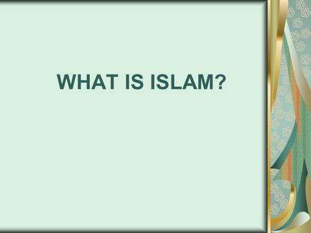 WHAT IS ISLAM?. Islam (is composed of) three (main) areas: Utterance, faith, and deeds.