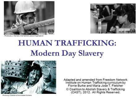 HUMAN TRAFFICKING: Modern Day Slavery Adapted and amended from Freedom Network Institute on Human Trafficking curriculum by Florrie Burke and Maria Jose.
