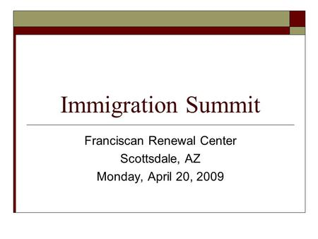 Immigration Summit Franciscan Renewal Center Scottsdale, AZ Monday, April 20, 2009.