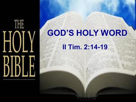 "GOD'S HOLY WORD II Tim. 2:14-19. "" We believe that the Holy Bible is a faithful and inspired witness of God's self- revelation in Jesus Christ and in."