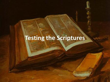 Testing the Scriptures. 2 Timothy 3:14-17 14 But as for you, continue in what you have learned and have become convinced of, because you know those from.